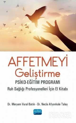 Affetmeyi Geliştirme Psiko-Eğitim Programı - Ruh Sağlığı Profesyonelleri İçin El Kitabı