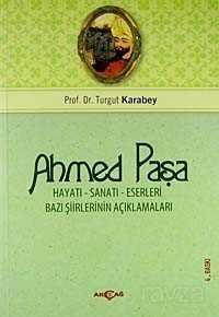 Ahmed Paşa Hayatı Sanatı ve Eserleri / Bazı Şiirlerinin Açıklamaları