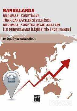 Bankalar Kurumsal Yönetim ve Türk Bankacılık Sisteminde Kurumsal Yönetim Uygulamaları ile Performans İlişkisinin İncelenmesi