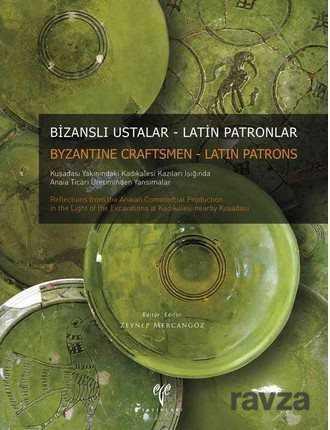 Bizanslı Ustalar - Latin Patronlar. Kuşadası Yakınındaki Kadıkalesi Kazıları Işığında Anaia Ticari Üretiminden Yansımalar