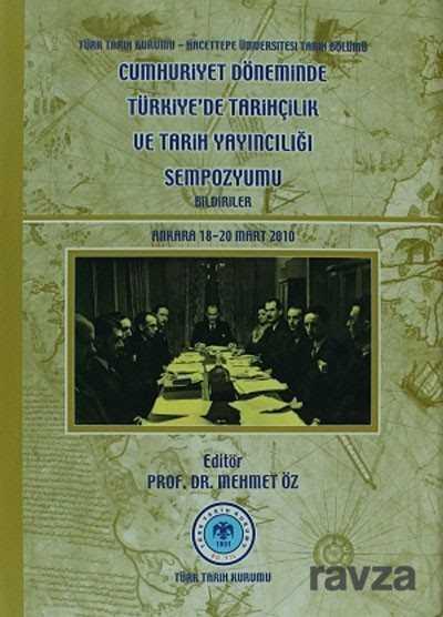 Cumhuriyet Döneminde Türkiye'de Tarihçilik ve Tarih Yayıncılığı Sempozyumu-Bildiriler / Ankara, 18-20 Mart 2010)