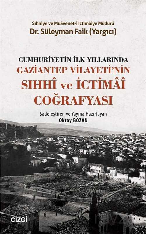 Cumhuriyetin İlk Yıllarında Gaziantep Vilayeti'nin Sıhhi ve İctimai Coğrafyası