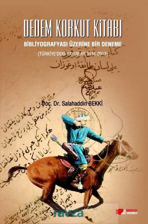 Berikan Yayınevi - Dedem Korkut Kitabı Bibliyografyası Üzerine Bir Deneme (Türkiye'deki Yayınlar 1916-2013)