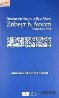 Siyer Yayınları - Efendimiz'in Havarisi ve İhlas Abidesi Zübeyr b. Avvam (r.a.)