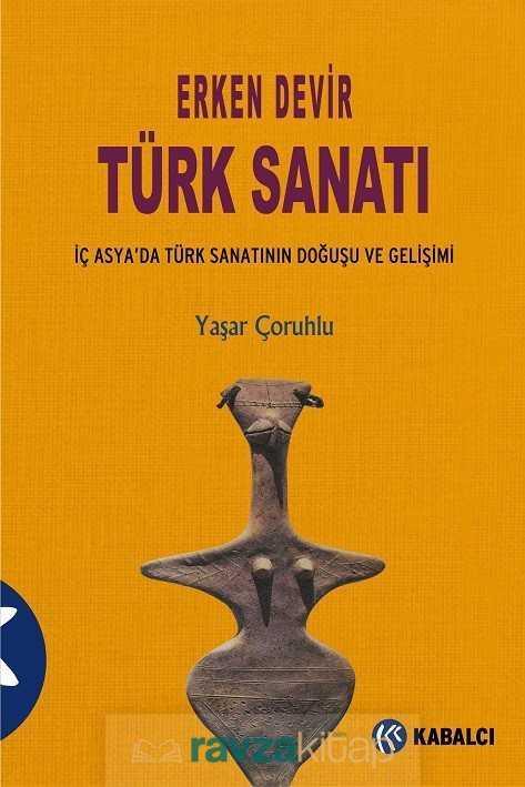 Kabalcı Yayınları - Kampanya - Erken Devir Türk Sanatı (İç Asyada Türk Sanatının Doğuşu ve Gelişimi)