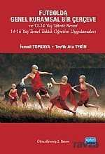 Nobel Yayın Dağıtım - Futbolda Genel Kuramsal Bir Çerçeve ve 12-14 Yaş Teknik Beceri 14-16 Yaş Temel Taktik Öğretim Uygulamaları