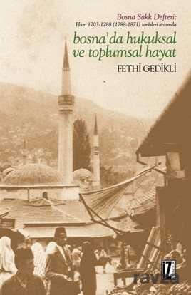 İz Yayıncılık - Hicri 1203-1288 (1788-1871) Tarihleri Arasında Bosna'da Hukuksal ve Toplumsal Hayat