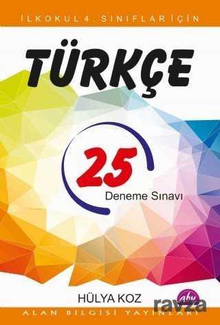 Alan Bilgisi Yayınları - İlkokul 4. Sınıflar İçin 25 Türkçe Deneme Sınavı