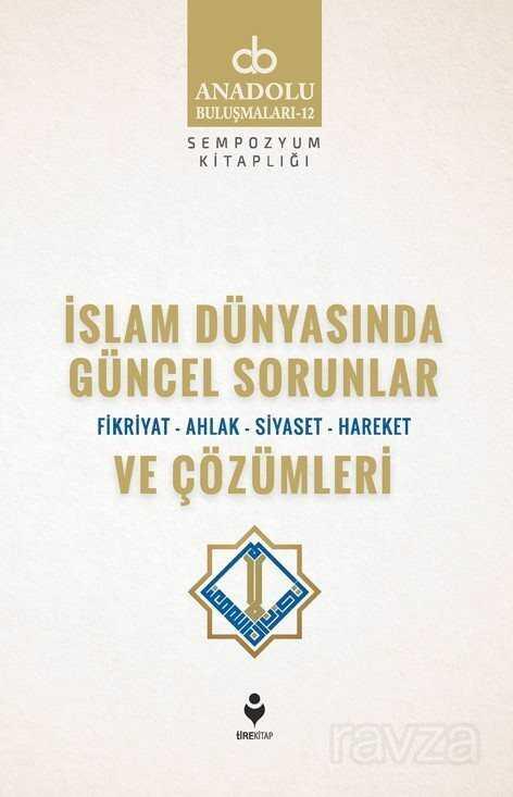 İslam Dünyasında Güncel Sorunlar ve Çözümleri / Fikriyat-Ahlak-Siyaset-Hareket