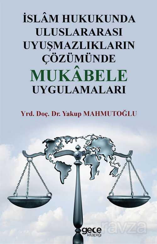 İslam Hukukunda Uluslararası Uyuşmazlıkların Çözümünde Mukabele Uygulamaları