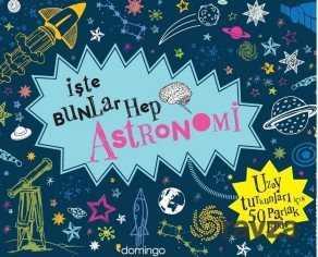 Domingo Yayınevi - İşte Bunlar Hep Astronomi