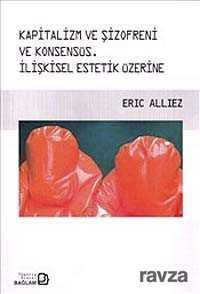 Kapitalizm ve Şizofreni ve Konsensüs : İlişkisel Estetik Üzerine