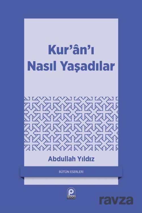 Pınar Yayınları - Kur'an'ı Nasıl Yaşadılar?