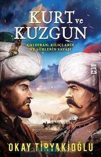 Timaş Yayınları - Kurt ve Kuzgun / Çaldıran Kılıçların ve Şiirlerin Savaşı