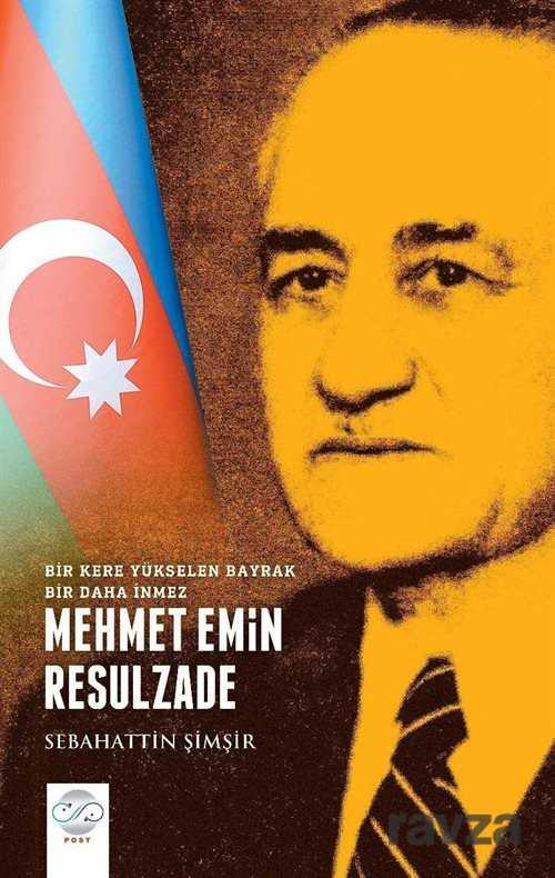 Post Yayın - Mehmet Emin Resulzade