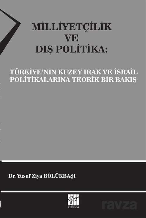 Gazi Kitabevi - Milliyetçilik ve Dış Politika: Türkiye'nin Kuzey Irak ve İsrail Politikalarına Teorik Bir Bakış