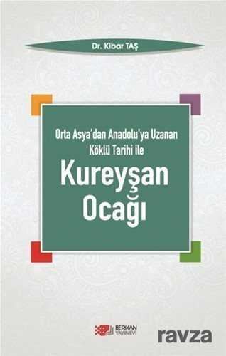 Berikan Yayınevi - Orta Asya'dan Anadolu'ya Uzanan Köklü Tarih İle Kureyşan Ocağı