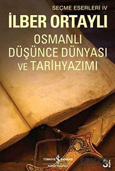 İş Bankası Yayınları - Osmanlı Düşünce Dünyası ve Tarih Yazımı