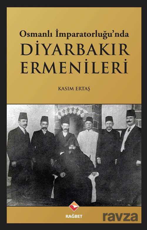 Rağbet Yayınları - Kampanya - Osmanlı İmparatorluğu'nda Diyarbakır Ermenileri