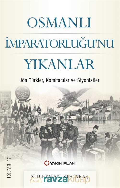 Yakın Plan Yayınları - Osmanlı İmparatorluğu'nu Yıkanlar