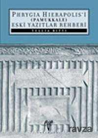 Phrygia Hierapolis'i (Pamukkale) Eski Yazıtlar Rehberi