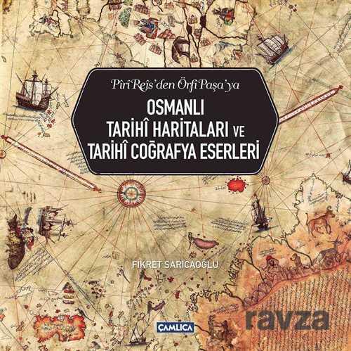 Çamlıca Basım Yayın - Piri Reis'den Örfi Paşa'ya Osmanlı Tarihi Haritaları ve Tarihi Coğrafya Eserleri