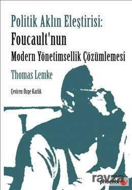 Phoenix Yayınevi - Politik Aklın Eleştirisi: Foucault'nun Modern Yönetimsellik Çözümlemesi