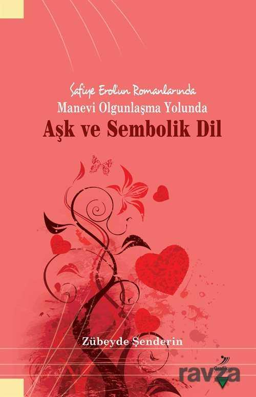 Safiye Erol'un Romanlarında Manevi Olgunlaşma Yolunda Aşk ve Sembolik Dil