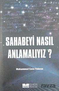 Siyer Yayınları - Sahabeyi Nasıl Anlamalıyız?
