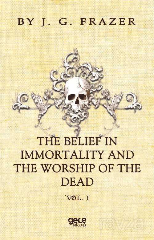 The Belief In Immortality And The Worship Of The Dead Vol 1