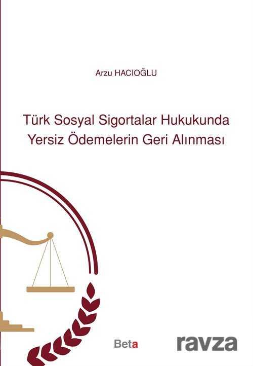 Türk Sosyal Sigortalar Hukukunda Yersiz Ödemelerin Geri Alınması