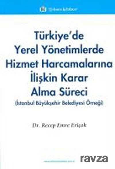 Türkmen Kitabevi - Türkiye'de Yerel Yönetimlerde Hizmet Harcamalarına İlişkin Karar Alma Süreci
