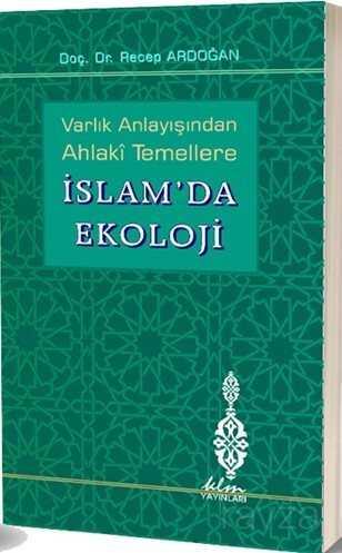 Varlık Anlayışından Ahlaki Temellere İslam'da Ekoloji