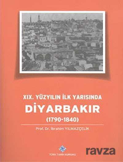 Türk Tarih Kurumu - XIX. Yüzyılın İlk Yarısında Diyarbakır (1790-1840)