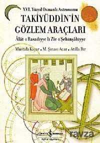 İş Bankası Yayınları - XVI. Yüzyıl Osmanlı Astronomu Takiyüddin'in Gözlem Araçları