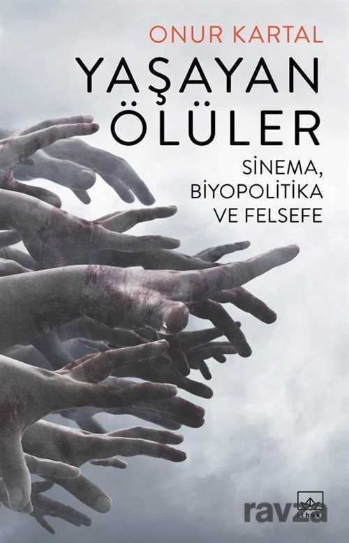 Yaşayan Ölüler: Sinema, Biyopolitika ve Felsefe