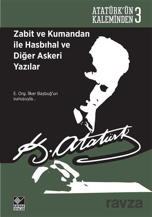 Zabit ve Kumandan ile Hasbıhal ve Diğer Askeri Yazılar / Atatürk'ün Kaleminden 3